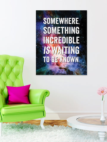 Something Incredible Is Waiting Print