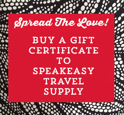Speakeasy Gift Certificate - Speakeasy Travel Supply Co.
