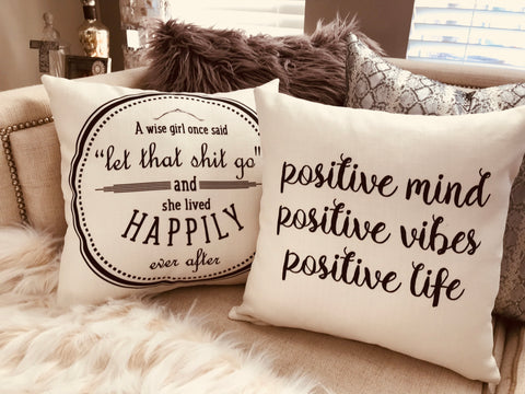 Positive vibes-Let that *** go pillow...now in ivory and black! From our Babe Cave Collection!