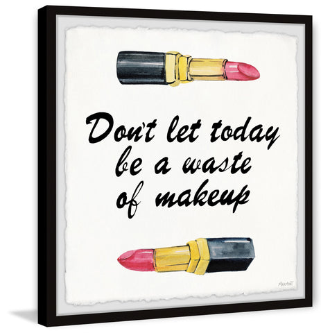Don't Let Today Be a Waste of Makeup III