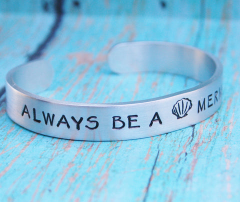 Bracelet Always Be A Mermaid Hand Stamped Jewelry Cuff Great Sturdy 12 Gauge Aluminum Metal Inspiring Inspirational