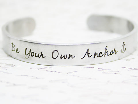 Bracelet Be Your Own Anchor Hand Stamped Jewelry Cuff Great Gift Friend Affirmation Mantra Inspirational Inspiring Aluminum Silver