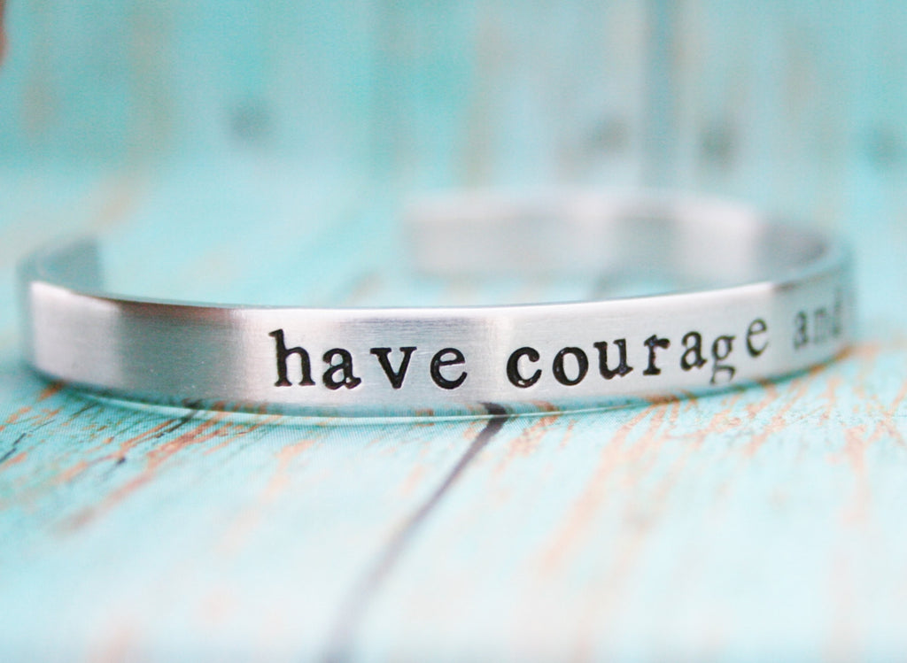 Bracelet Skinny Stacking Hand Stamped Jewelry Cuff  Have Courage And Be Kind Personalized Inspirational Kindness 12g Aluminum Silver Metal