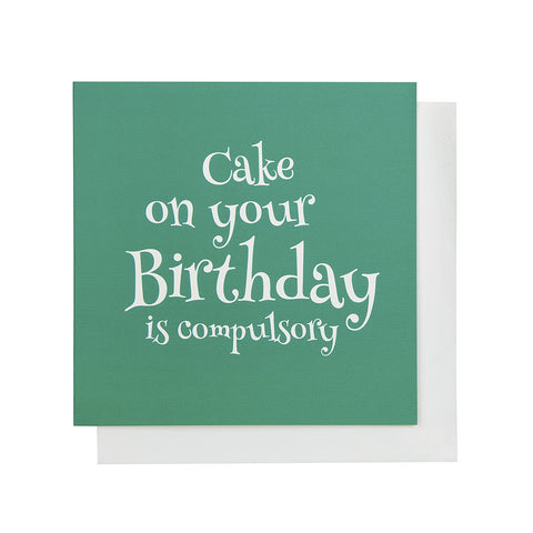 Cake on your Birthday is Compulsory Card (Jade)