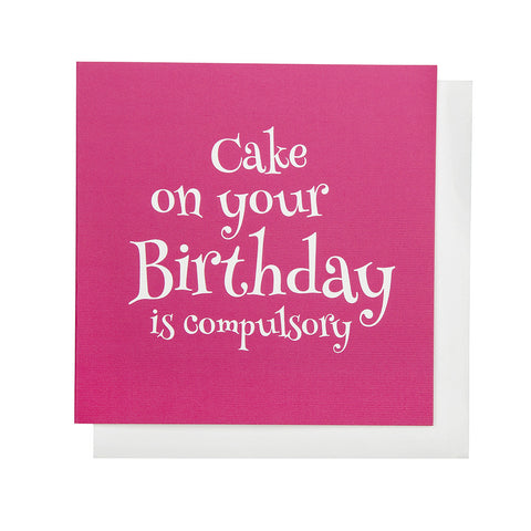 Cake on your Birthday is Compulsory Card (Pink)