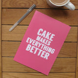 Cake Makes Everything Better Notebook