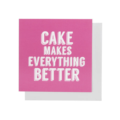 Cake Makes Everything Better Card