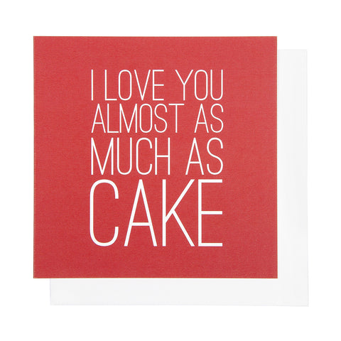 I Love You Almost As Much As Cake Birthday Card