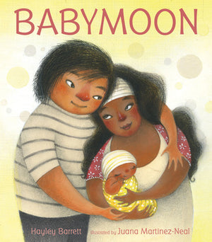 Babymoon by Hayley Barrett, illustrated by Juana Martinez-Neal