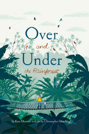 Over and Under the Rainforest by Kate Messner, Illustrated by Christopher Silas Neal
