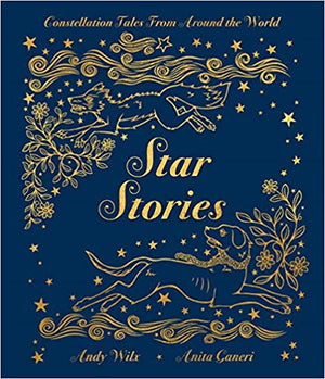 Star Stories by Anita Ganeri, illustrated by Andy Wilx