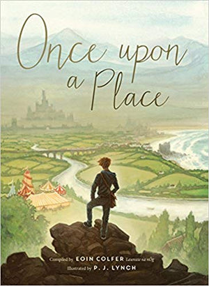 Once Upon a Place by Eoin Colfer, illustrated by P.J. Lynch