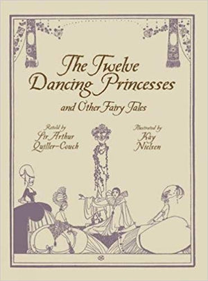 The Twelve Dancing Princesses by Sir Arthur Quiller-Couch, illustrated by Kay Nielsen