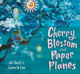 Cherry Blossom and Paper Planes by Jef Aerts, illustrated by Sanne te Loo