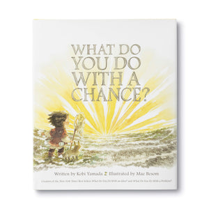 What Do You Do with a Chance? by Kobi Yamada, illustrated by Mae Besom
