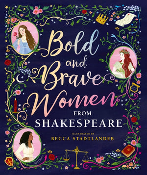 Bold and Brave Women from Shakespeare, illustrated by Becca Stadtlander