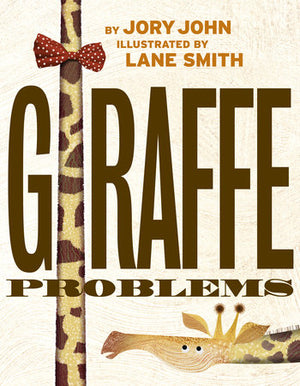 Giraffe Problems by Jory John, illustrated by Lane Smith