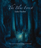 The Blue Forest by Luke Fischer, illustrated by Stephanie Young and Tim Smith