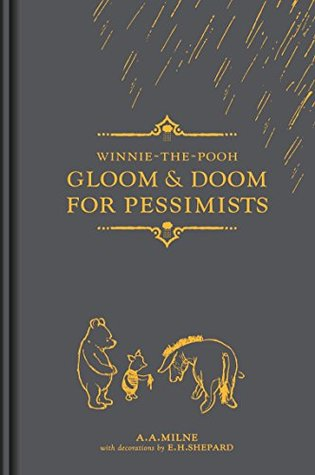 A.A. Milne: Winnie the Pooh, Gloom and Doom for Pessimists, Illustrated by E.H. Shepard