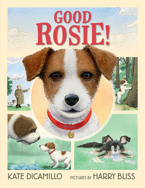 Good Rosie! by Kate DiCamillo Illustrated by Harry Bliss