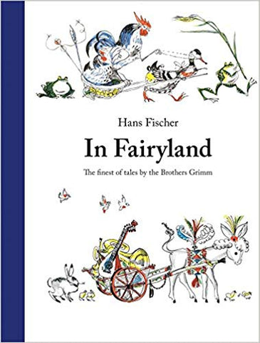 Brother's Grimm: In Fairyland, illustrated by Hans Fischer
