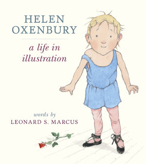 Helen Oxenbury: A Life in Illustration by Leonard S. Marcus & illustrated by Helen Oxenbury