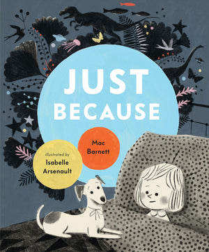 Mac Barnett: Just Because, illustrated by Isabelle Arsenault