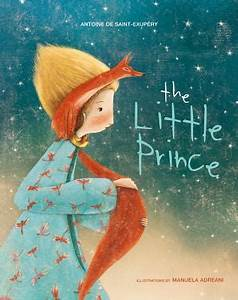 The Little Prince by Antoine De Saint-Exupery, illustrated by Manuela Adreani
