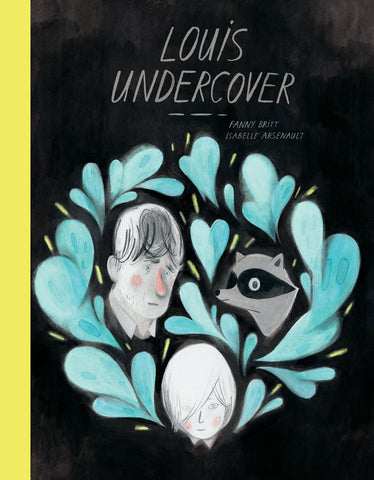 Fanny Britt: Louis Undercover, illustrated by Isabelle Arsenault