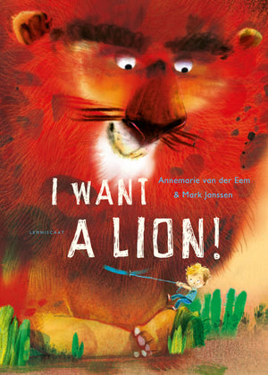 I Want a Lion by Annemarie van der Eem and Mark Janssen