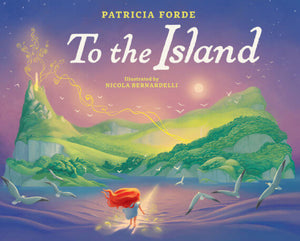 To the Island by Patricia Forde, illustrated by Nicola Bernardelli