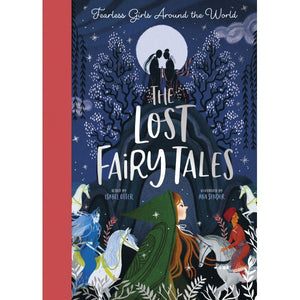 The Lost Fairy Tales - Fearless Girls Around the World by Isabel Otter, illustrated by Ana Sender