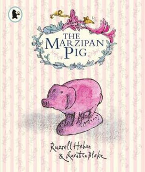 The Marzipan Pig by Russel Hoban, illustrated by Quentin Blake