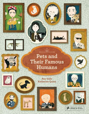Pets and Their Famous Humans by Ana Gallo and Katherine Quinn
