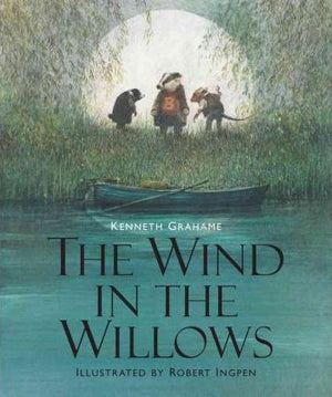 Kenneth Grahame: The Wind in the Willows, illustrated by Robert Ingpen