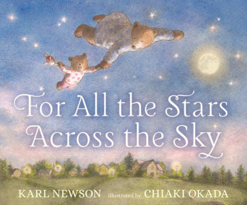 For All the Stars in the Sky by Karl Newson, illustrated by Chiaki Okada