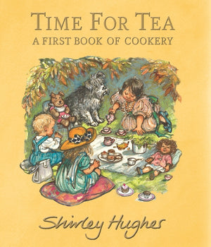 Time for Tea - A First Book of Cookery, by Shirley Hughes