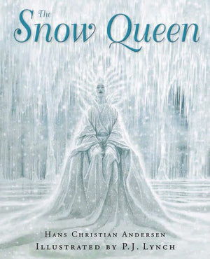 Hans Christian Andersen: The Snow Queen, illustrated by P.J. Lynch