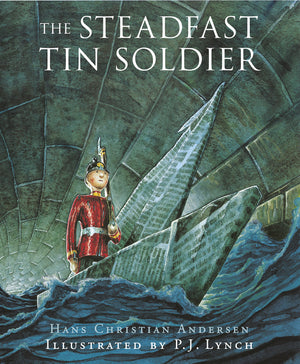 The Steadfast Tin Soldier by Hans Christian Andersen, illustrated by P.J. Lynch