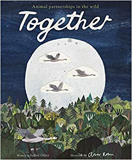 Together - Animal Partnerships in the Wild by Isabel Otter, illustrated by Clover Robin
