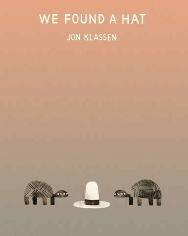 Jon Klassen: We Found A Hat (Hardback)