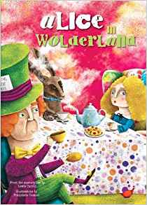 Lewis Carroll: Alice In Wonderland, illustrated by Francesca Cosanti