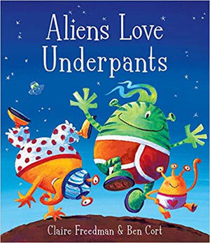 Claire Freedman: Aliens Love Underpants, Illustrated by Ben Cort (Second Hand)