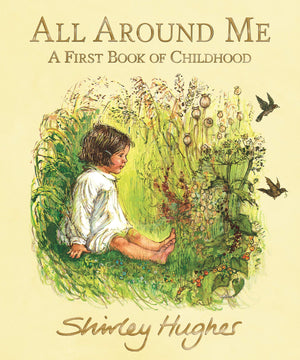 Shirley Hughes: All Around Me, A First Book of Childhood