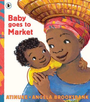 Baby Goes to Market by Atinuke, illustrated by Angela Brooksbank
