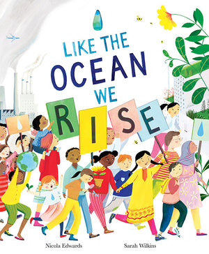 Like the Ocean We Rise by Nicola Edwards, illustrated by Sarah Wilkins