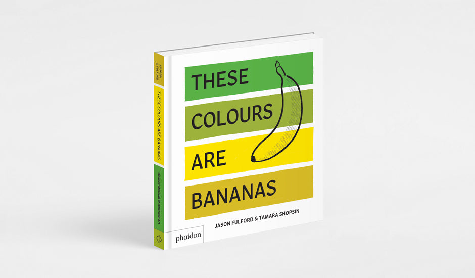 Jason Fulford and Tamara Shopsin: These Colours Are Bananas (Board Book)