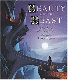Geraldine McCaughrean: Beauty and the Beast, Illustrated by Gary Blythe (Second Hand)