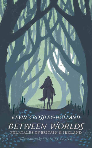 Kevin Crossley-Holland: Between Worlds, Folktales of Britain and Ireland