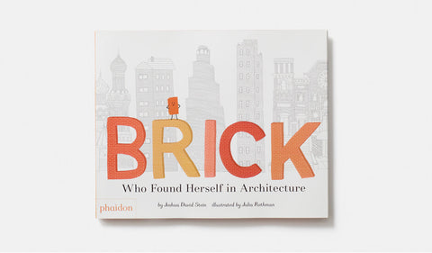 Joshua David Stein: Brick, Who Found Herself in Architecture, illustrated by Julia Rothman